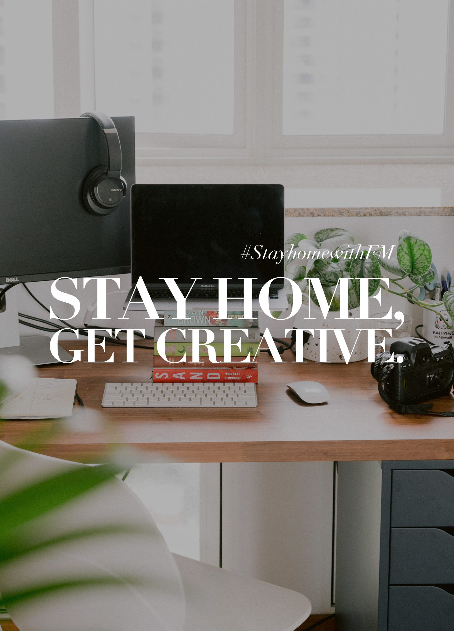 STAY HOME,  GET CREATIVE